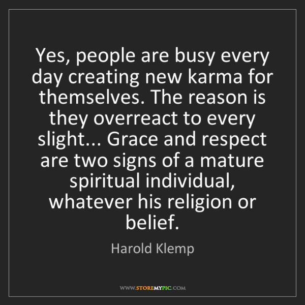 Harold Klemp: Yes, people are busy every day creating new karma for...