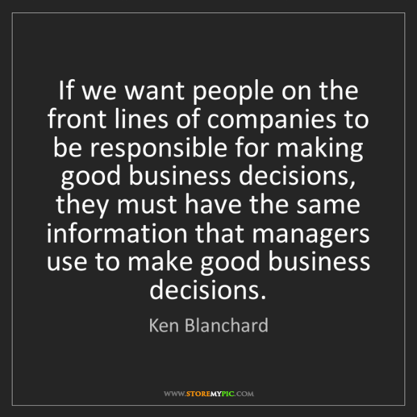 Ken Blanchard: If we want people on the front lines of companies to...