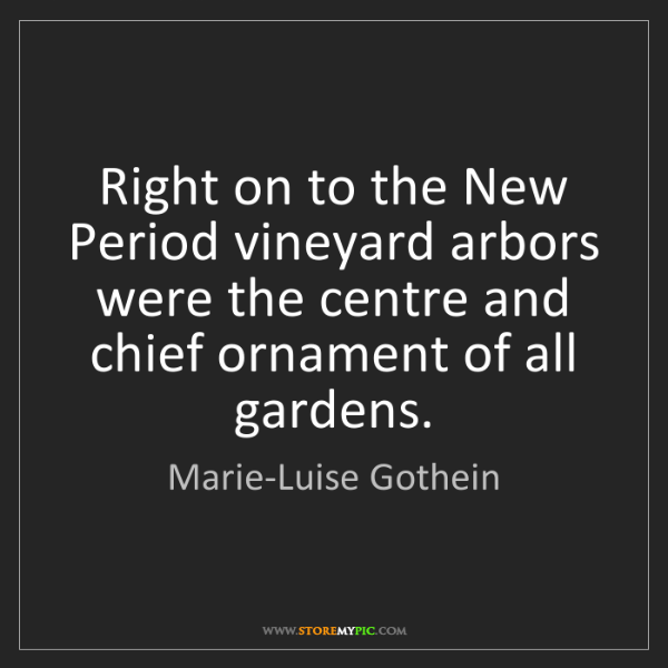 Marie-Luise Gothein: Right on to the New Period vineyard arbors were the centre...