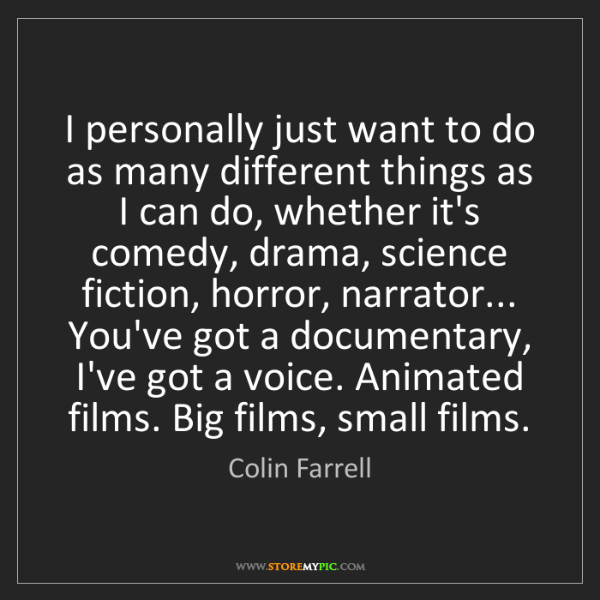 Colin Farrell: I personally just want to do as many different things...