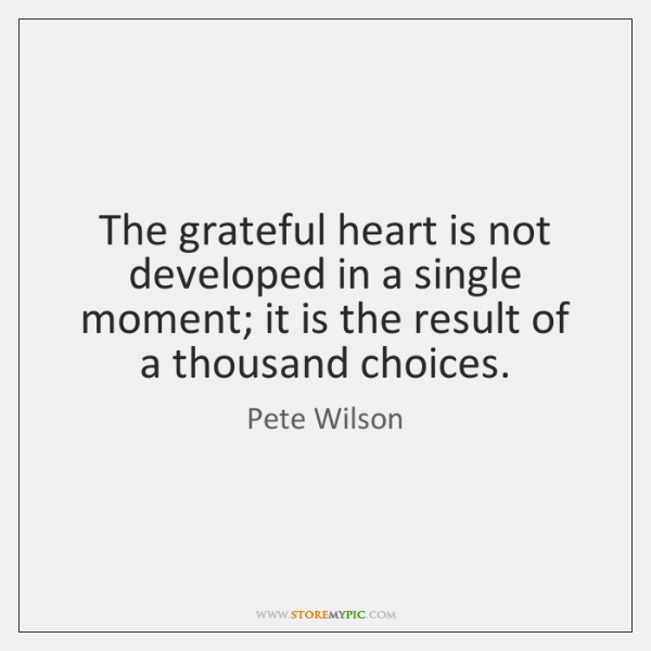 The grateful heart is not developed in a single moment; it is ...