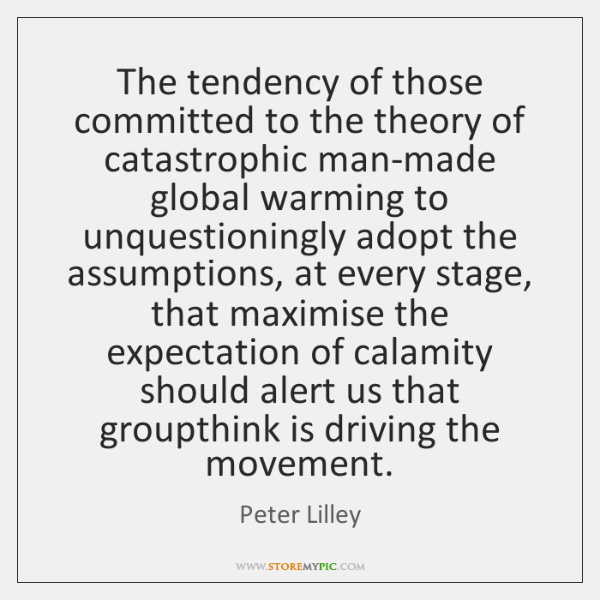 The tendency of those committed to the theory of catastrophic man-made global ...