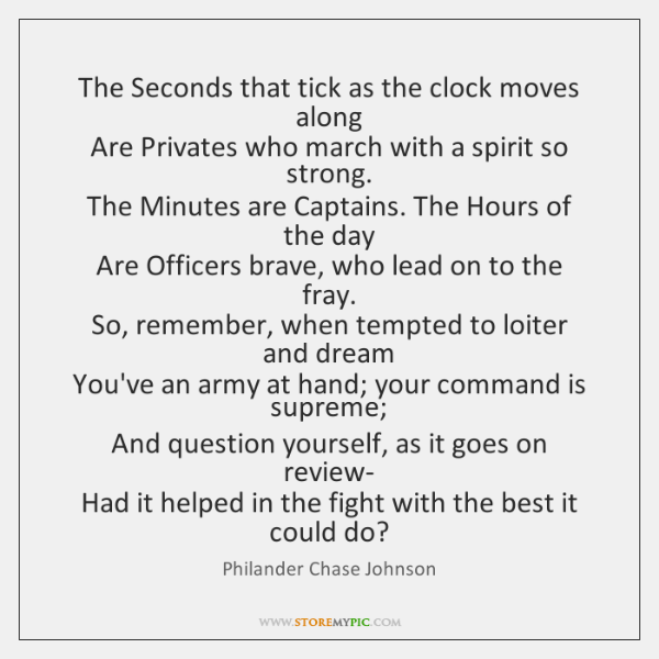 The Seconds that tick as the clock moves along  Are Privates who ...