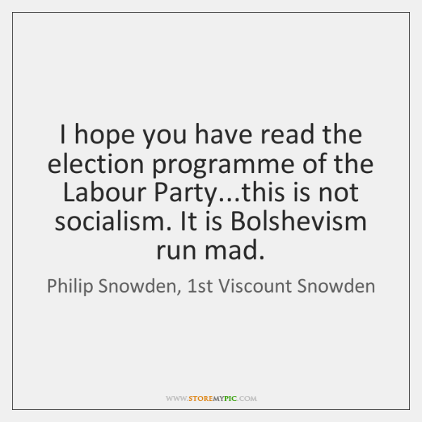 I hope you have read the election programme of the Labour Party......