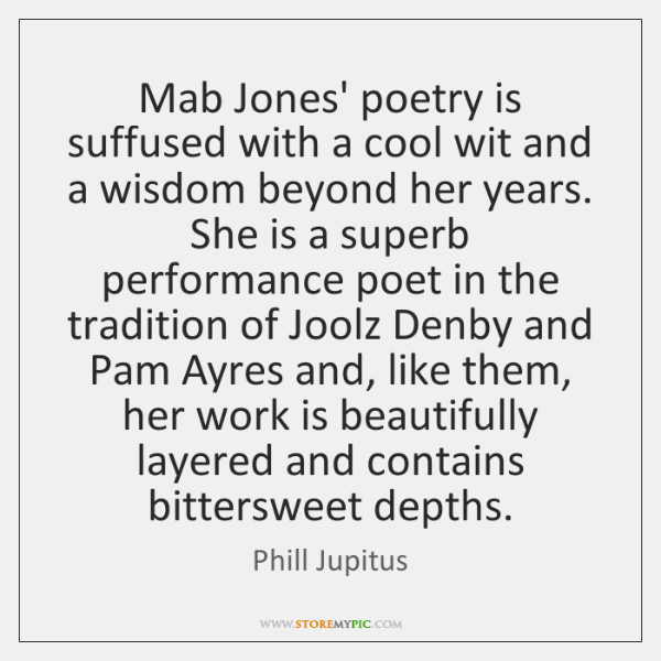 Mab Jones' poetry is suffused with a cool wit and a wisdom ...