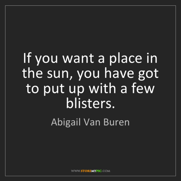 Abigail Van Buren: If you want a place in the sun, you have got to put up...