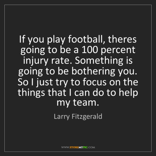 Larry Fitzgerald: If you play football, theres going to be a 100 percent...