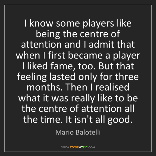 Mario Balotelli: I know some players like being the centre of attention...