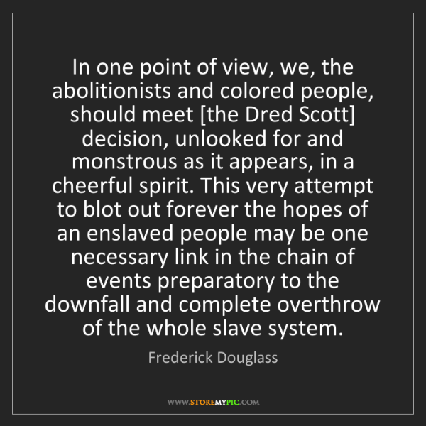Frederick Douglass: In one point of view, we, the abolitionists and colored...