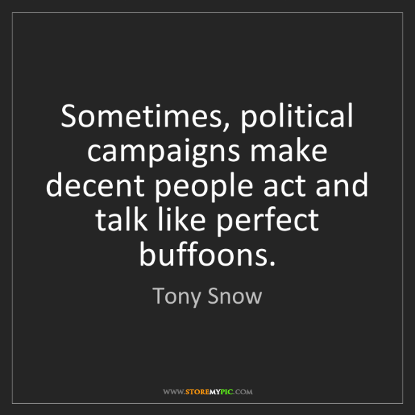 Tony Snow: Sometimes, political campaigns make decent people act...