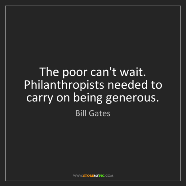 Bill Gates: The poor can't wait. Philanthropists needed to carry...