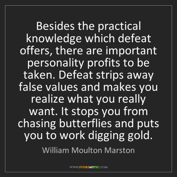 William Moulton Marston: Besides the practical knowledge which defeat offers,...