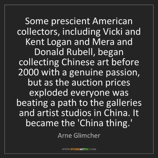 Arne Glimcher: Some prescient American collectors, including Vicki and...