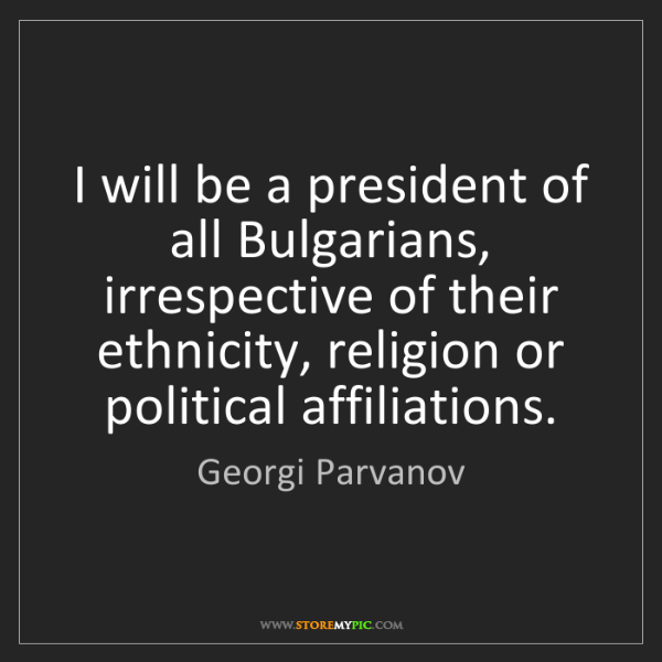 Georgi Parvanov: I will be a president of all Bulgarians, irrespective...