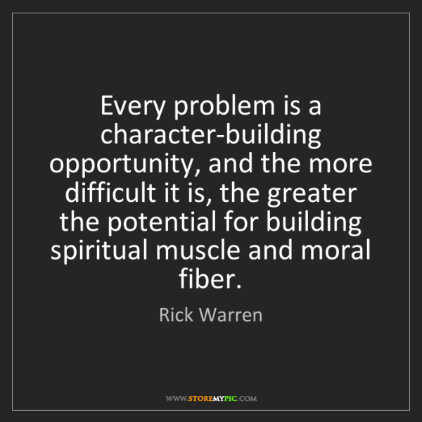Rick Warren: Every problem is a character-building opportunity, and...