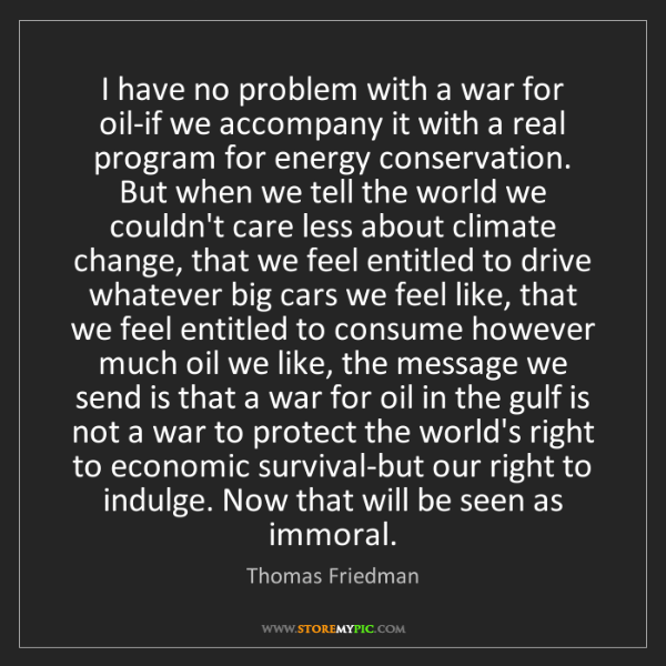 Thomas Friedman: I have no problem with a war for oil-if we accompany...
