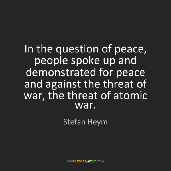 Stefan Heym: In the question of peace, people spoke up and demonstrated...