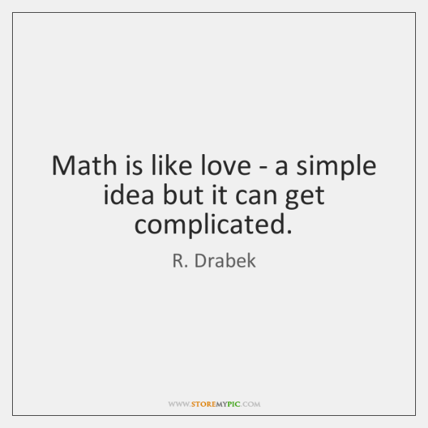 Math is like love - a simple idea but it can get ...