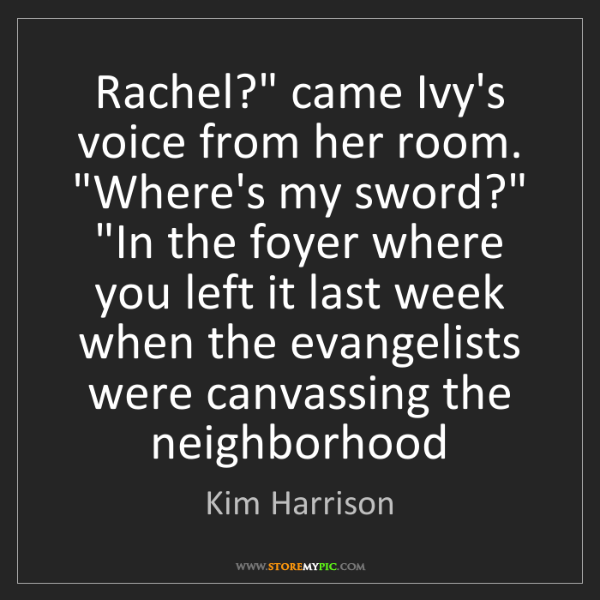 """Kim Harrison: Rachel?"""" came Ivy's voice from her room. """"Where's my..."""