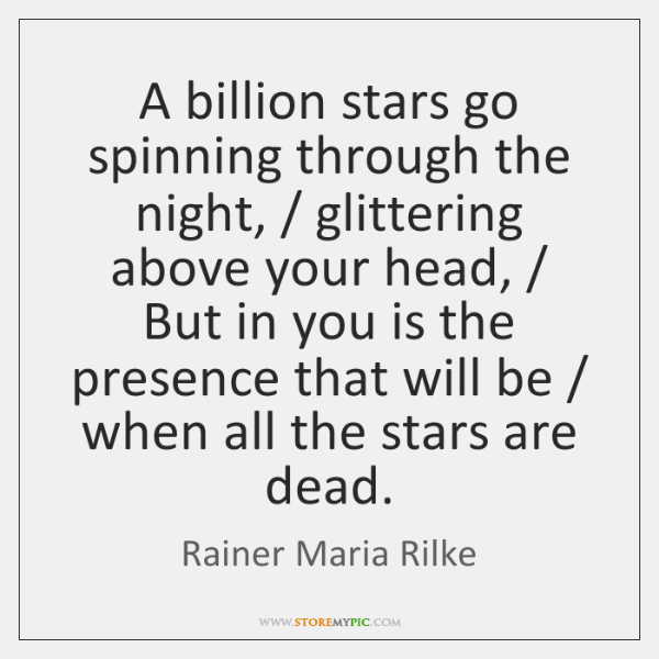 A billion stars go spinning through the night, / glittering above your head, / ...
