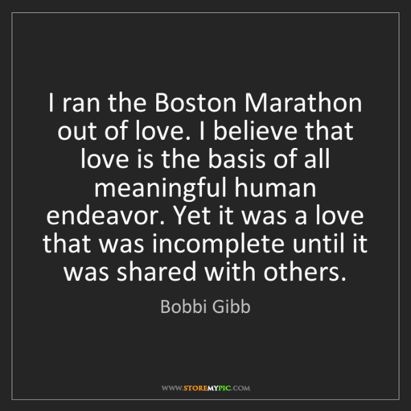 Bobbi Gibb: I ran the Boston Marathon out of love. I believe that...