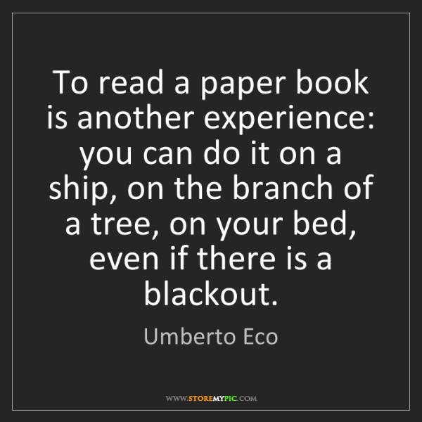 Umberto Eco: To read a paper book is another experience: you can do...