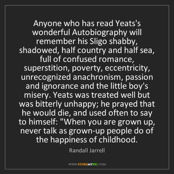 Randall Jarrell: Anyone who has read Yeats's wonderful Autobiography will...