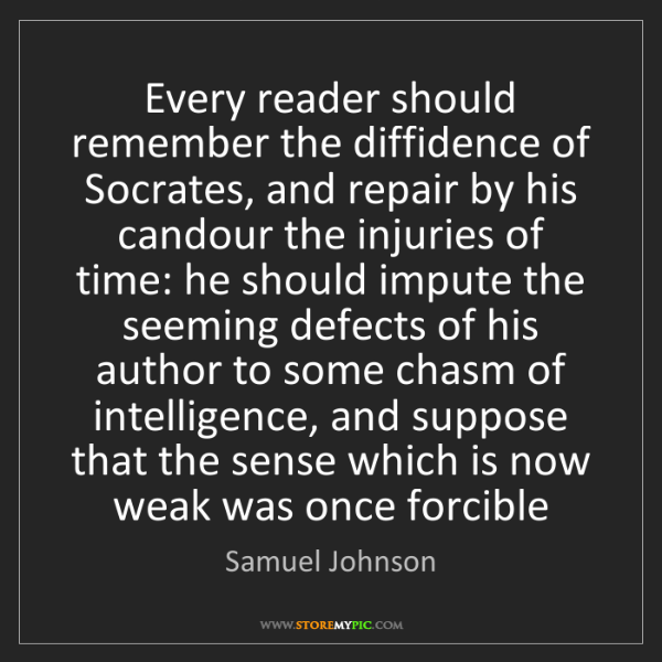 Samuel Johnson: Every reader should remember the diffidence of Socrates,...