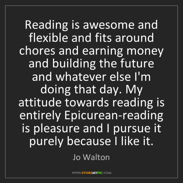 Jo Walton: Reading is awesome and flexible and fits around chores...