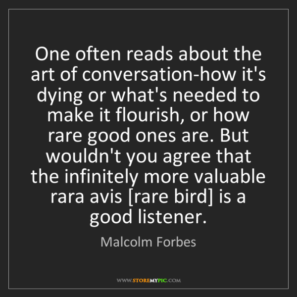 Malcolm Forbes: One often reads about the art of conversation-how it's...