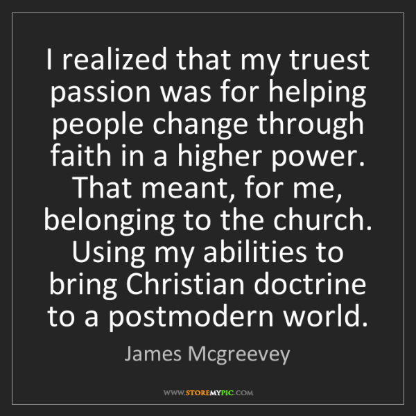 James Mcgreevey: I realized that my truest passion was for helping people...