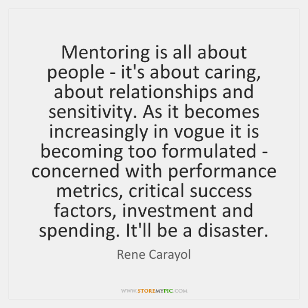 Mentoring is all about people - it's about caring, about relationships and ...