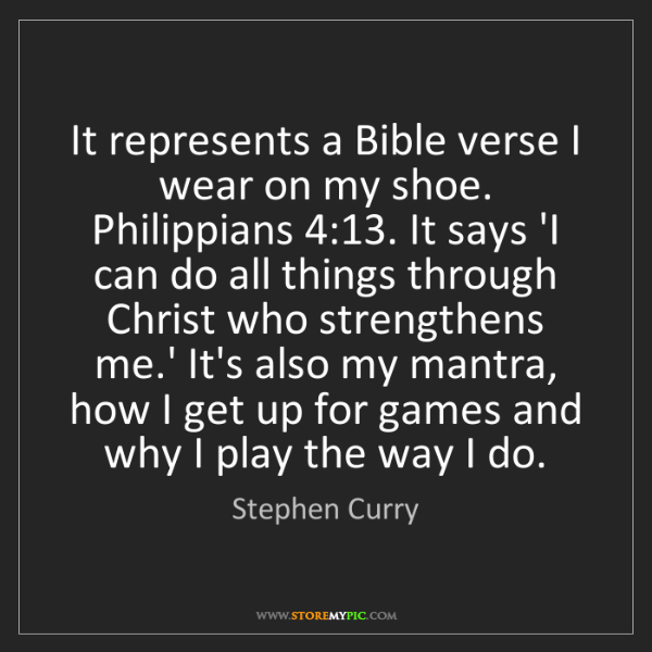 Stephen Curry: It represents a Bible verse I wear on my shoe. Philippians...