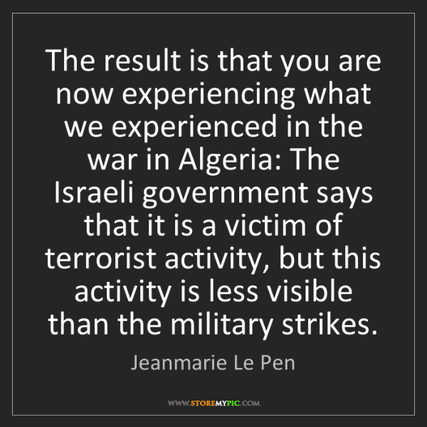 Jeanmarie Le Pen: The result is that you are now experiencing what we experienced...