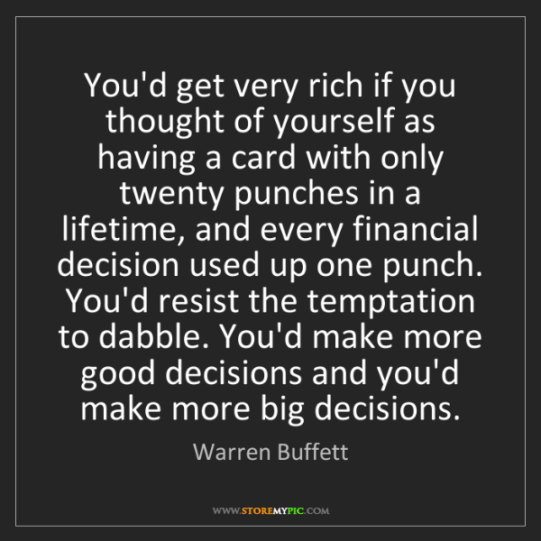Warren Buffett: You'd get very rich if you thought of yourself as having...