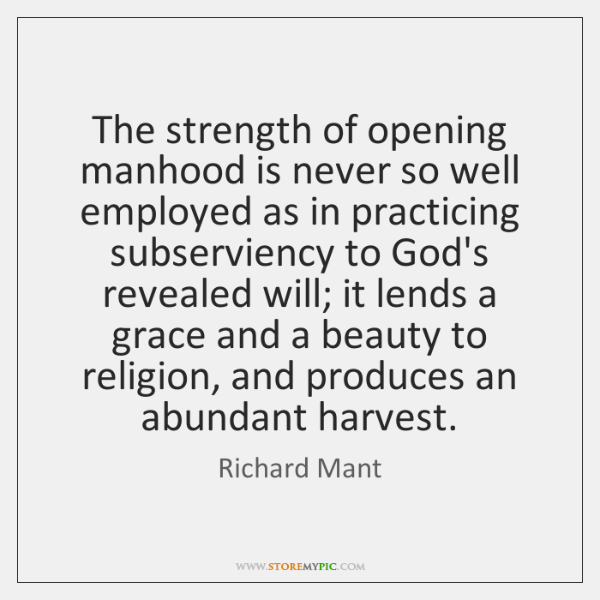 The strength of opening manhood is never so well employed as in ...