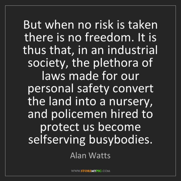 Alan Watts: But when no risk is taken there is no freedom. It is...