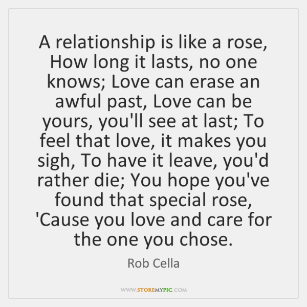 A relationship is like a rose, How long it lasts, no one ...