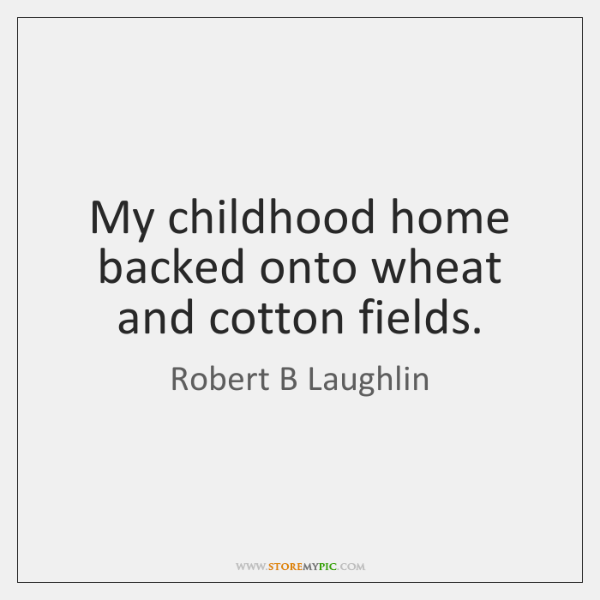 My childhood home backed onto wheat and cotton fields.