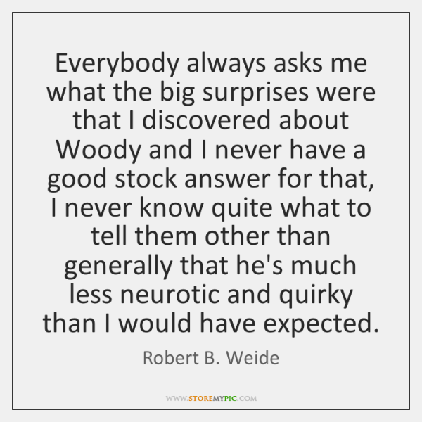 Everybody always asks me what the big surprises were that I discovered ...
