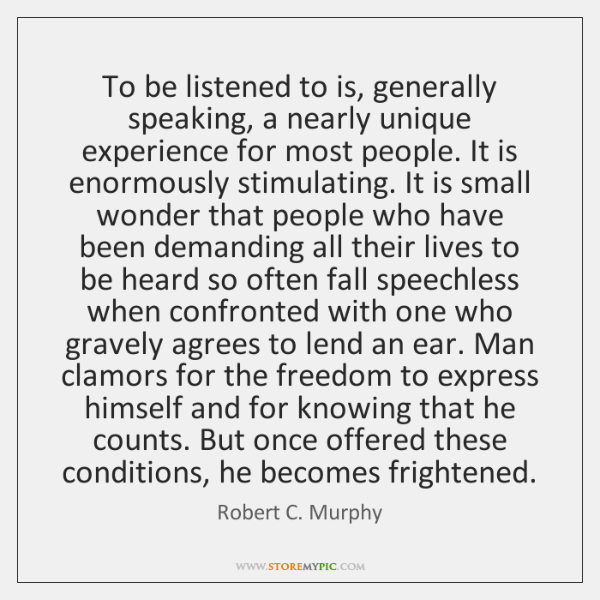 To be listened to is, generally speaking, a nearly unique experience for ...