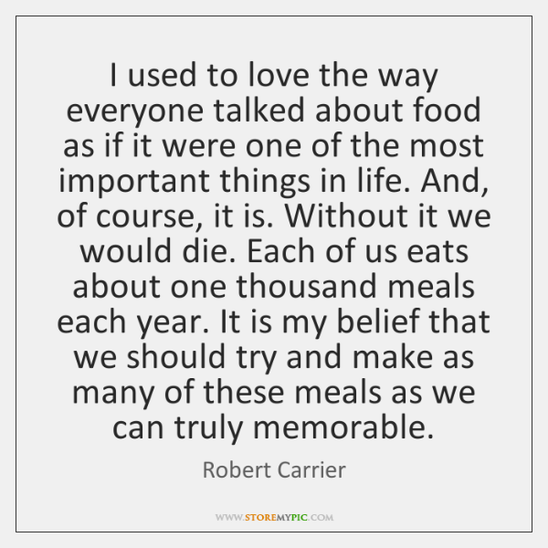 I used to love the way everyone talked about food as if ...