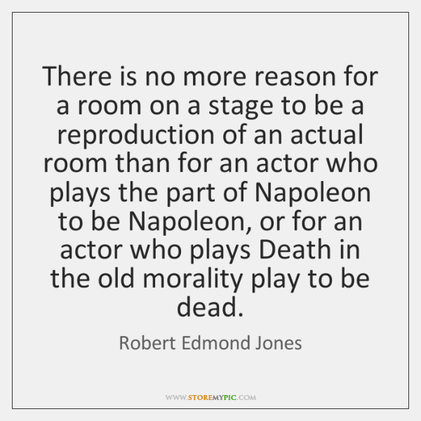 There is no more reason for a room on a stage to ...