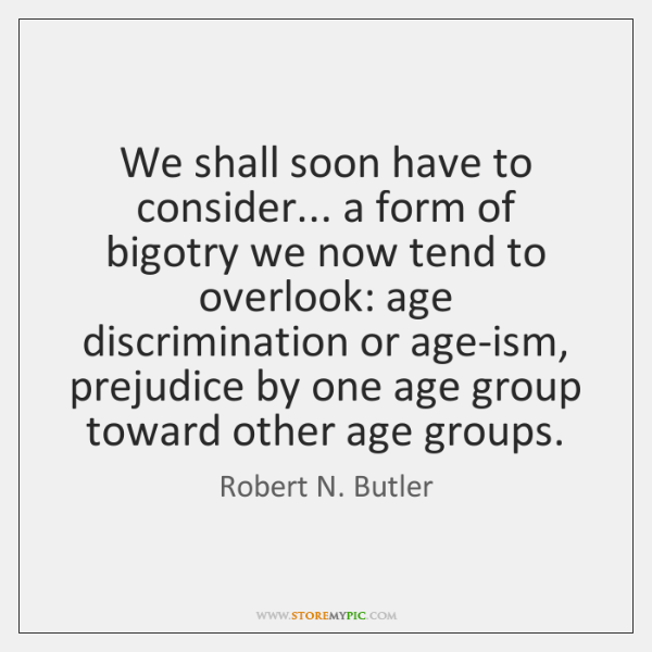 We shall soon have to consider... a form of bigotry we now ...