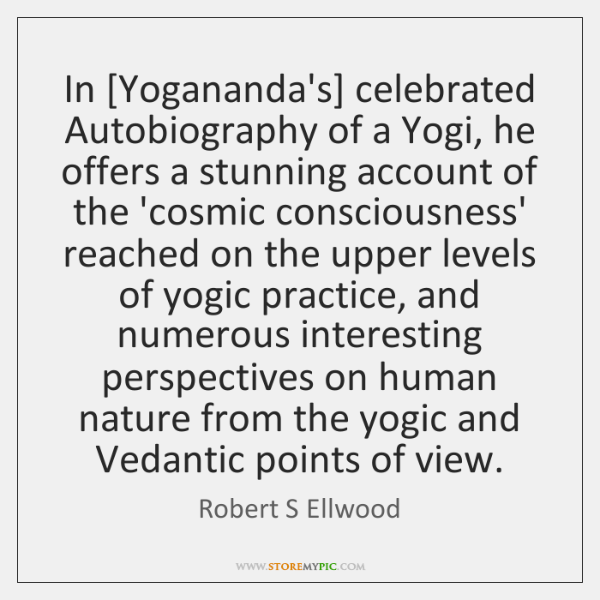 In [Yogananda's] celebrated Autobiography of a Yogi, he offers a stunning account ...