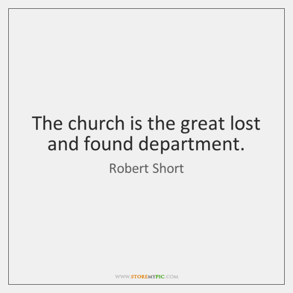 The church is the great lost and found department.