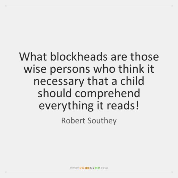 What blockheads are those wise persons who think it necessary that a ...