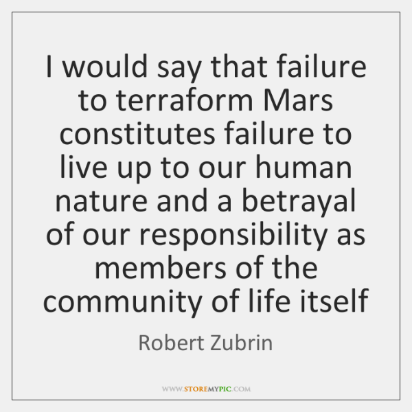 I would say that failure to terraform Mars constitutes failure to live ...