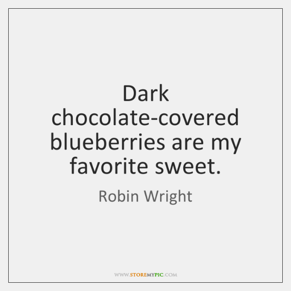 Dark chocolate-covered blueberries are my favorite sweet.