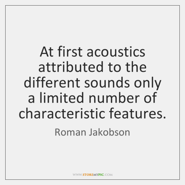 At first acoustics attributed to the different sounds only a limited number ...